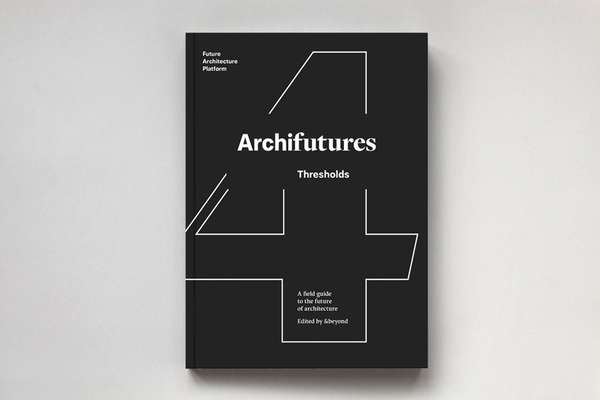 From: Archifutures Vol. 4: Thresholds, a field guide to navigating the future of architecture; Sophie Lovell and Fiona Shipwright, &beyond, eds., pub. dpr-barcelona, 2017.